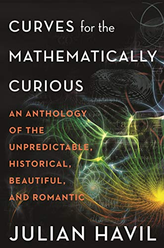Curves for the Mathematically Curious - An Anthology of the Unpredictable, Historical, Beautiful, and Romantic