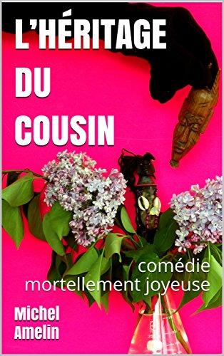 L'HÉRITAGE DU COUSIN: comédie mortellement joyeuse (les héritages de Marie-Bernadette Meunier t. 7) par Michel Amelin