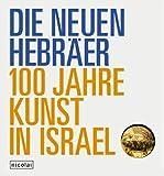 Die Neuen Hebräer - 100 Jahre Kunst in Israel: Publikation zur Austellung im Martin-Gropius-Bau Berlin, 20 - Mai - 5 - September 2005 - Doreet LeVitte Harten