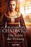 Die Erbin der Festung: Roman - Elizabeth Chadwick