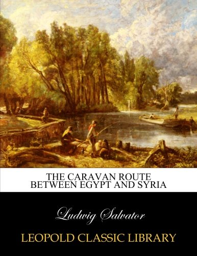 The caravan route between Egypt and Syria por Ludwig Salvator
