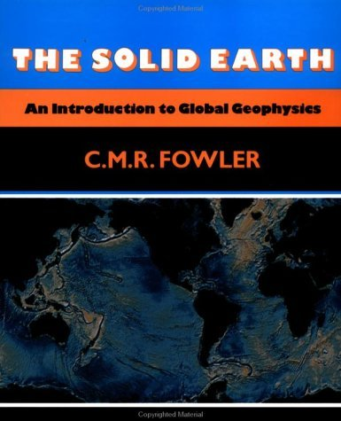 The Solid Earth: An Introduction to Global Geophysics 2nd edition by Fowler, C. M. R. (2004) Paperback