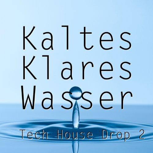 Kaltes Klares Wasser - Tech House Drop 2 - Tech Wasser