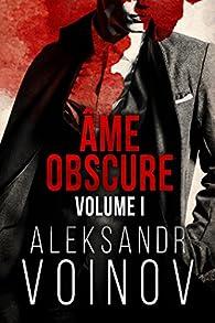 Âme obscure: Volume #1 par Aleksandr Voinov