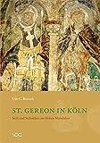 St. Gereon in Köln: Stift und Stiftsleben im Hohen Mittelalter (Neue Forschungen zu St. Gereon in Köln, Band 2)