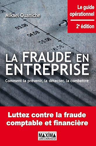 La fraude en entreprise: Comment la prévenir, la détecter, la combattre