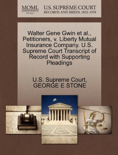 walter-gene-gwin-et-al-petitioners-v-liberty-mutual-insurance-company-us-supreme-court-transcript-of