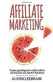 eBook Gratis da Scaricare Affiliate Marketing Come guadagnare soldi online ed iniziare un nuovo business (PDF,EPUB,MOBI) Online Italiano