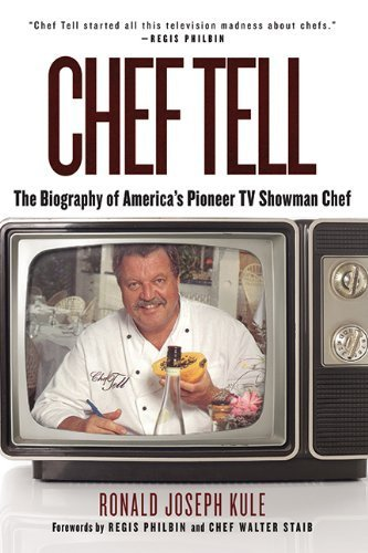 Chef Tell: The Biography of America's Pioneer TV Showman Chef 1st Edition by Ronald Joseph Kule (2013) Hardcover
