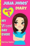 JULIA JONES - My Worst Day Ever! - Book 1: Diary Book for Girls aged 9 - 12: Volume 1 (Julia Jones' Diary)