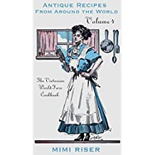 The Victorian World Fare Cookbook, Volume 4: Antique Recipes from Around the World (Victorian Cookery) (English Edition)