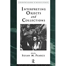 Interpreting Objects and Collections (Leicester Readers in Museum Studies) by Susan Pearce (Editor) (20-Oct-1994) Paperback