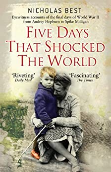 Five Days that Shocked the World - Eye Witness Accounts of the Final Days of World War II par [Best, Nicholas]