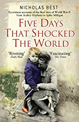 Five Days that Shocked the World - Eye Witness Accounts of the Final Days of World War II