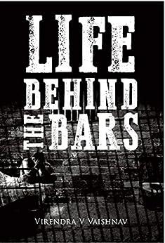 Life Behind the Bars by [Vaishnav, Virendra]