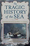 The Tragic History of the Sea: Shipwrecks from the Bible to Titanic