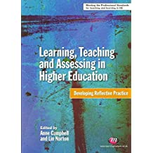 [(Learning, Teaching and Assessing in Higher Education : Developing Reflective Practice)] [Edited by Anne Campbell ] published on (June, 2010)