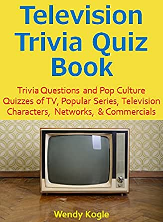 Television Trivia Quiz Book: Trivia Questions and Pop Culture