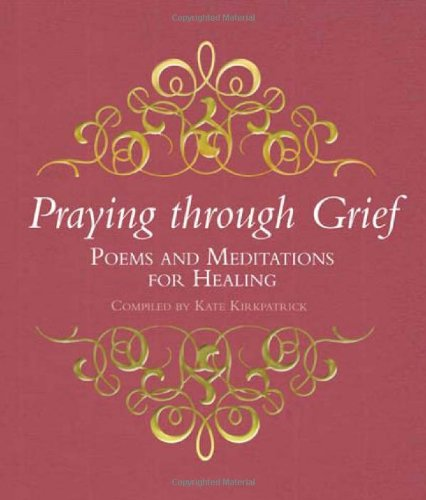 Praying Through Grief Poems And Meditations For Healing