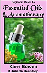 Beginners Guide To Essential Oils & Aromatherapy (English Edition)