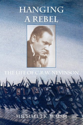 Hanging a Rebel: The Life of C.R.W. Nevinson: The Life of C.R.W. Nevison by Michael J. K. Walsh (2008-07-24)
