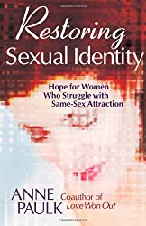 Restoring Sexual Identity: Hope for Women Who Struggle with Same-Sex Attraction by Anne Paulk (2003-07-01)