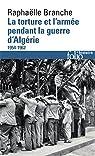 La torture et l'armée pendant la guerre d'Algérie 1954-1962 par Branche