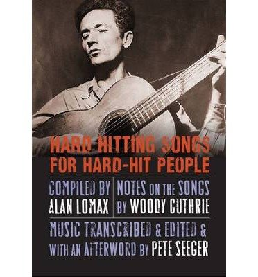 [(Hard Hitting Songs for Hard-Hit People)] [ Edited by Pete Seeger, Compiled by Alan Lomax, Foreword by John Steinbeck, Other Woody Guthrie, Other Nora Guthrie ] [October, 2012]