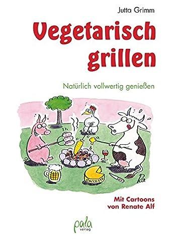 Vegetarisch grillen: Natürlich vollwertig genießen (Rezept Grillen Vegetarisch)