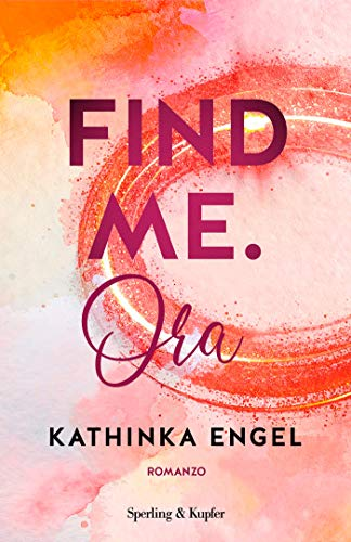 Find Me. Ora (vol 1) di [Engel, Kathinka]