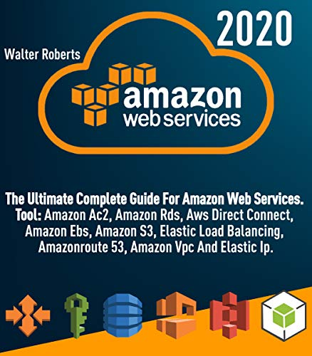 AMAZON WEB SERVICES (aws): The Ultimate Complete Guide For Amazon Web Services, Tool: Amazon Ac2, Amazon Rds, Aws Direct Connect, Amazon Ebs, Amazon S3, ... Elastic Ip and other (English Edition)