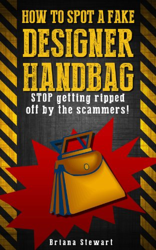 How to Spot a Fake Designer Handbag: Stop Being Ripped off by Scammers: Learn How to Spot a Fake Designer Handbag for 1 mile away (English Edition) (Design Ripped)