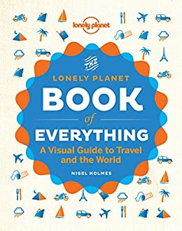 The Book of Everything: A Visual Guide to Travel and the World (Lonely Planet) by [Planet, Lonely]