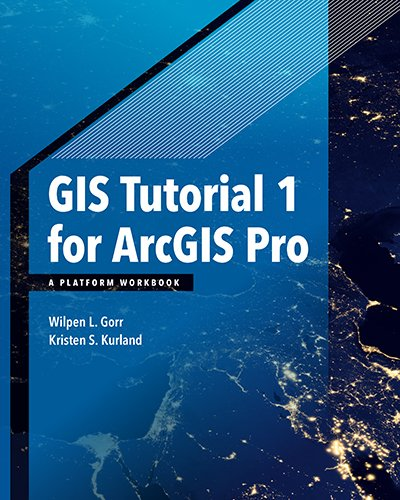 GIS Tutorial 1 for Arcgis Pro: A Platform Workbook