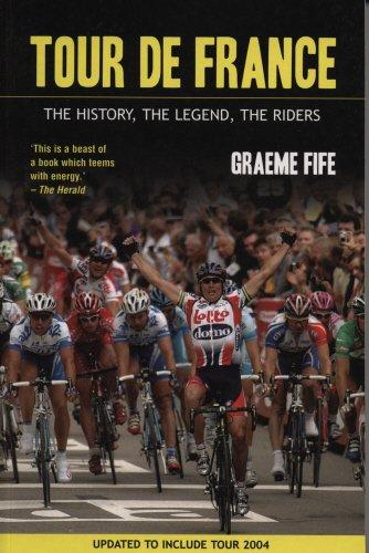 Tour de France: The History, the Legend, the Riders por Graeme Fife