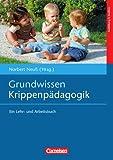 Grundwissen Krippenpädagogik: Ein Lehr- und Arbeitsbuch