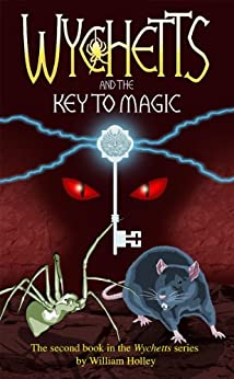 Wychetts And The Key To Magic by [Holley, William]
