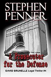 A Prosecutor for the Defense: David Brunelle Legal Thriller #4 by Stephen Penner (2013-11-12)