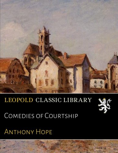 Comedies of Courtship por Anthony Hope