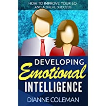 Developing Emotional Intelligence: How to Improve Your EQ and Achieve Success (English Edition)
