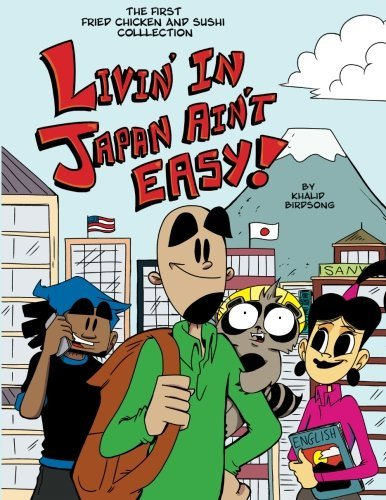 Livin' In Japan Ain't Easy!: The first Fried Chicken and Sushi collection by Khalid Birdsong (2015-10-02)