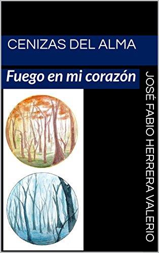 Cenizas del alma: Fuego en mi corazón por José Fabio Herrera Valerio