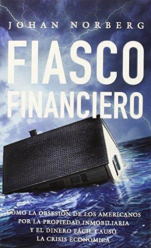 Fiasco financiero: Cómo la obsesión de los americanos por la propiedad inmobiliaria y el dinero fácil causó la crisis económica (Laissez Faire!)
