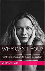 Why can't you?: A book about courage, faith and inspiration