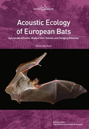 Acoustic Ecology of European Bats : Species Identification, Study of their Habitats and Foraging Behaviour