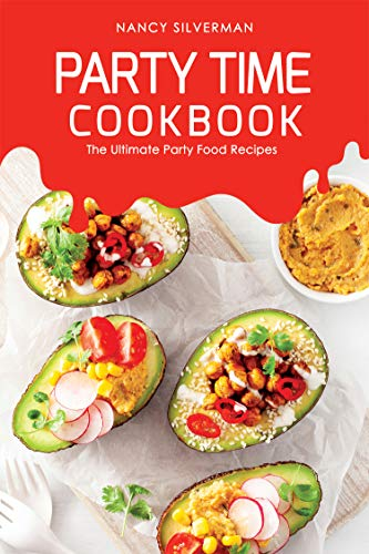 Party Time Cookbook: The Ultimate Party Food Recipes (English Edition) -