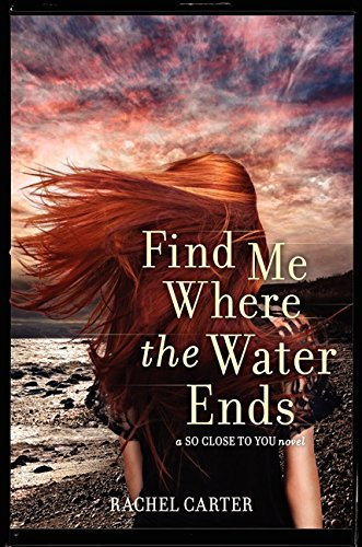 Find Me Where the Water Ends (So Close to You Trilogy) by Rachel Carter (2014-07-01)