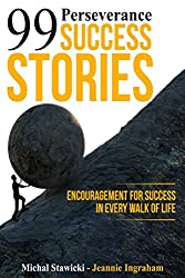 99 Perseverance Success Stories: Encouragement for Success in Every Walk of Life