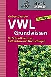 VWL Grundwissen: Ein Schnellkurs zum Auffrischen und Nachschlagen (Beck kompakt)