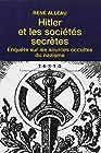 Hitler et les sociétés secrètes - Enquête sur les sources occultes du nazisme
